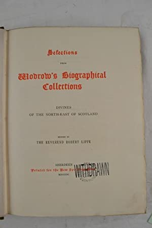 Selections from Wodrow's biographical collections. Divines of the North-East of Scotland. ...