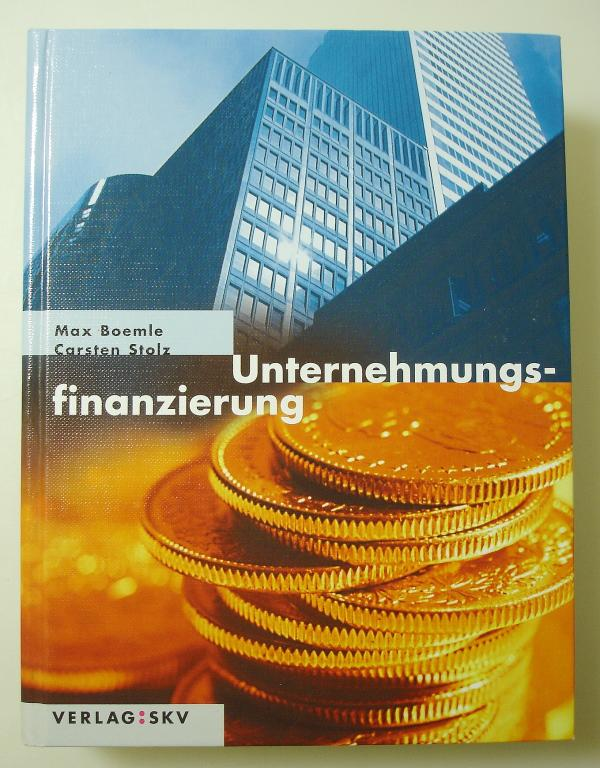 Unternehmungsfinanzierung: Instrumente, Markte, Formen, Anlasse: Boemle, Max; Stolz, Carsten