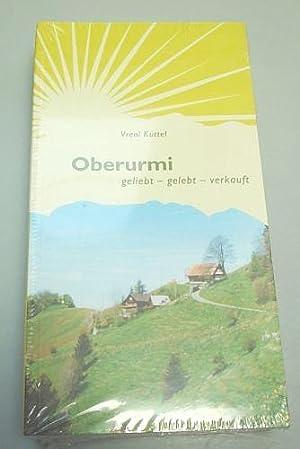 Oberurmi - geliebt gelebt verkauft: K�ttel, Vreni