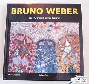 Bruno Weber - Der Architekt seiner Träume: Wehrli, Peter K.; Elter, Robert