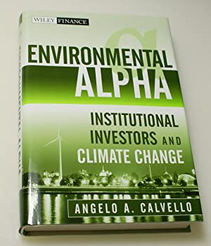 Environmental Alpha: Institutional Investors and Climate Change: Calvello, Angelo