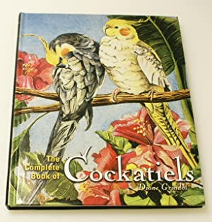 The Complete Book of Cockatiels: Grindol, Diane
