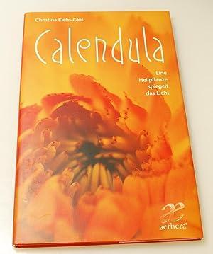 Calendula. Eine Heilpflanze spiegelt das Licht: Kiehs-Glos, Christina
