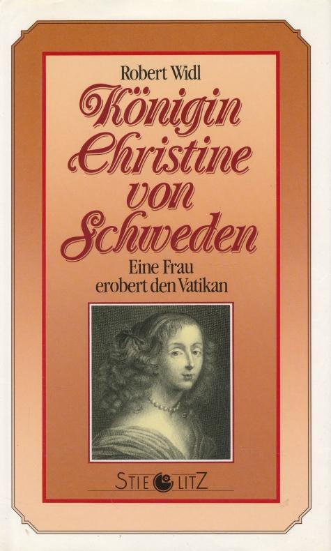 Königin Christine von Schweden. Eine Frau erobert den Vatikan. - Widl, Robert