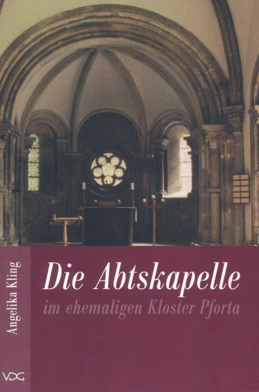 Die Abtskapelle im ehemaligen Kloster Pforta. - Kling, Angelika