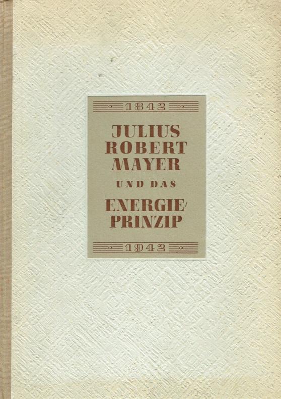 Robert Mayer und das Energieprinzip 1842 -: Pietsch, Erich und