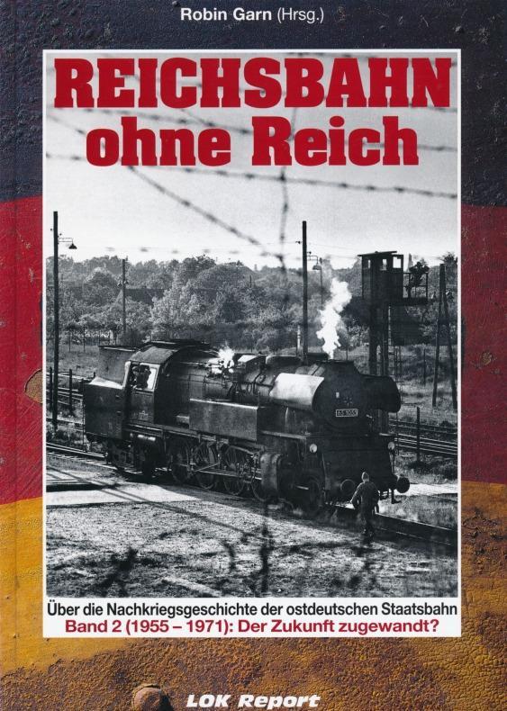 Reichsbahn ohne Reich; Über die Nachkriegsgeschichte der ostdeutschen Staatsbahn, Band 2 (1955...