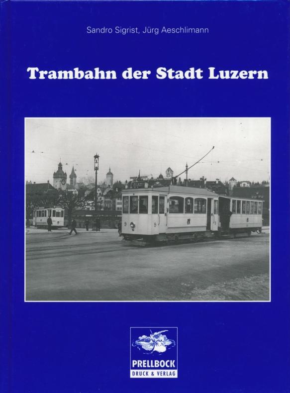 Trambahn der Stadt Luzern.: Sigrist, Sandro ; Aeschlimann, Jürg