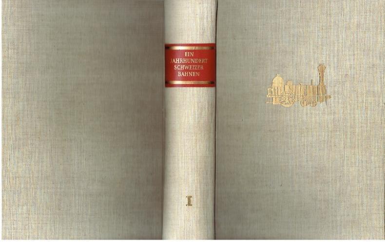 Ein Jahrhundert Schweizer Bahnen 1847 - 1947 ; Band 1: Allgemeines - Geschichte - Finanzen - ...