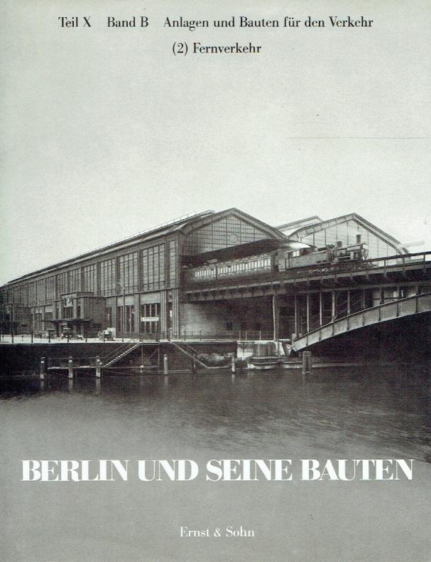 Berlin und seine Bauten, Teil X, Band B: Anlagen und Bauten für den Verkehr (2) - Fernverkehr....