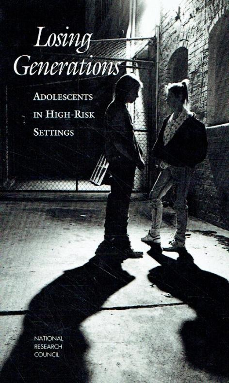 Losing Generations: Adolescents in High-Risk Settings. Panel on High-Risk Youth.