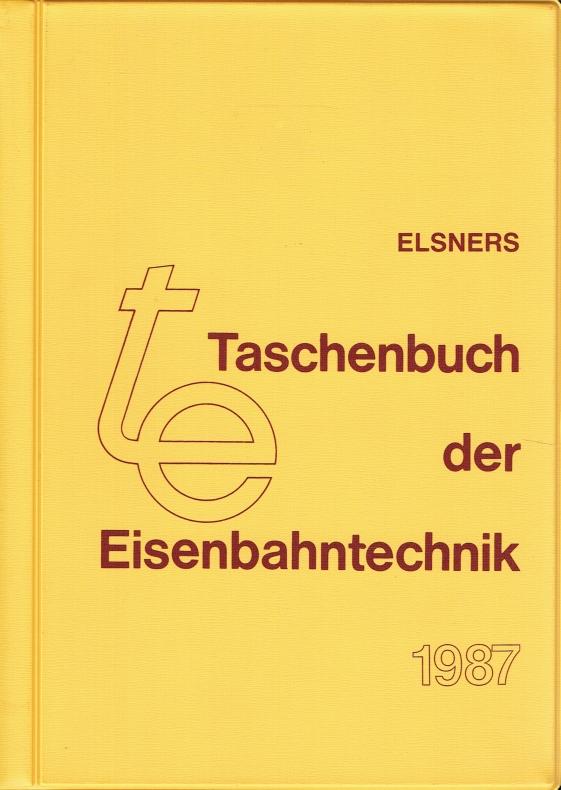 Elsners Taschenbuch der Eisenbahntechnik 1987. Zugl.: Elsners Taschenbuch für den maschinen- und elektrotechnischen Eisenbahndienst, 45. Band 1987. - Stüwe u.a. (Red.), Hans Dieter