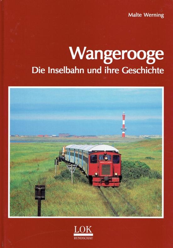 Wangerooge - Die Inselbahn und ihre Geschichte. - Werning, Malte