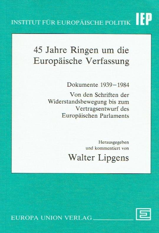 45 Jahre Ringen um die Europäische Verfassung.: Lipgens, Walter: