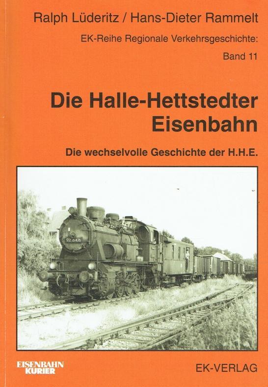 Die Halle-Hettstedter-Eisenbahn: Die wechselvolle Geschichte der H. H. E. Band 11. - Lüderitz, Ralph; Rammelt, Hans D