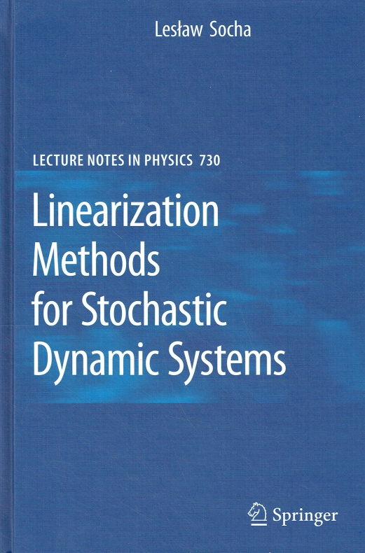 Linearization Methods for Stochastic Dynamic Systems (Lecture Notes in Physics, Band 730). - Socha, Leslaw