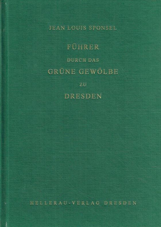 Führer durch das Grüne Gewölbe zu Dresden.: Sponsel, Jean Louis:
