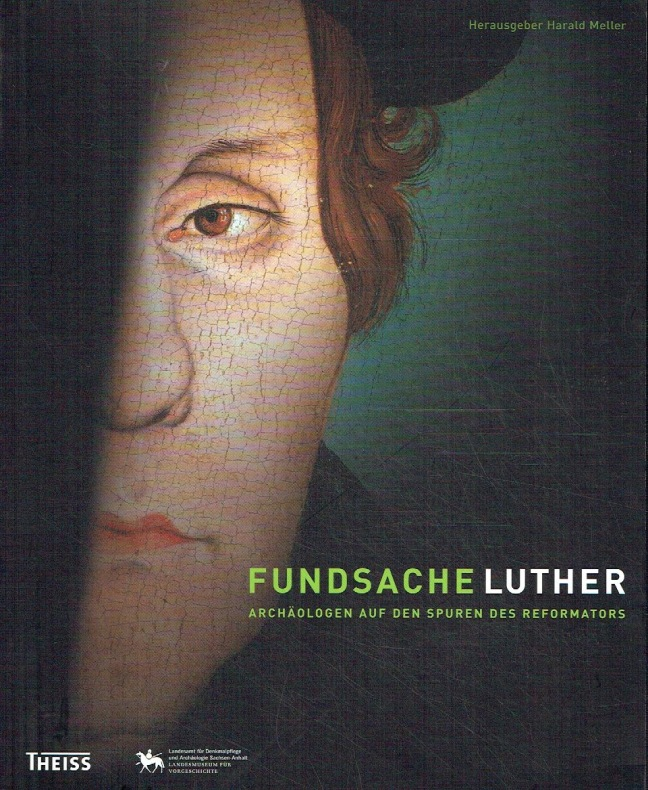 Fundsache Luther - Archäologen auf den Spuren: Meller, Harald (Hrsg.):