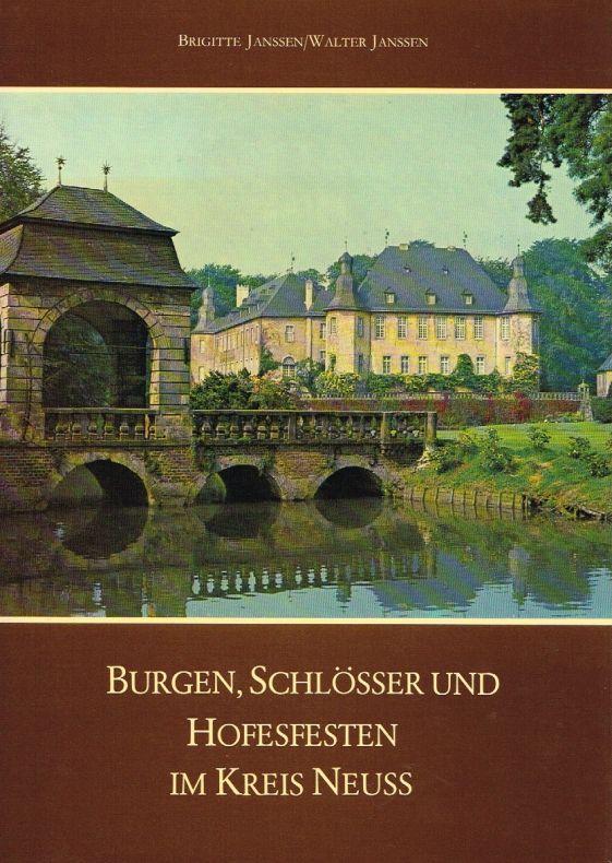Burgen, Schlösser und Hofesfesten im Kreis Neuss. - Janssen/Janssen.
