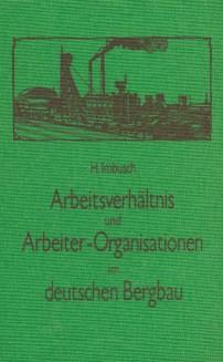 Reprints zur Sozialgeschichte Arbeitsverhältnis und Arbeiterorganisation im deutschen Bergbau ...
