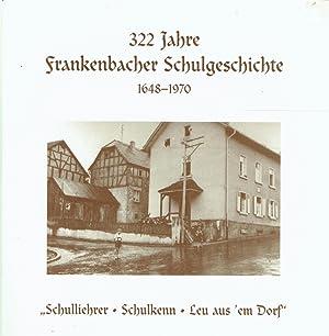 322 Jahre Frankenbacher Schulgeschichte 1648-1970.: Löw, Ekkehardt