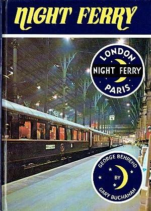 Night Ferry ; London - Paris.: Behrend, George ; Buchanan, Gary