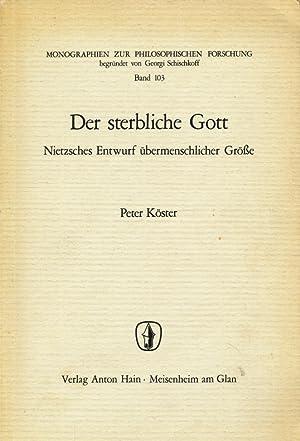 Monographien zur philosophischen Forschung ; Bd. 103 Der sterbliche Gott : Nietzsches Entwurf &uuml...