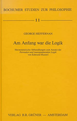 Bochumer Studien zur Philosophie ; 11 Am Anfang war die Logik : hermeneut. Abhandlungen zum Ansatz ...