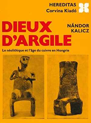 Dieux d Argile ; Le néolithique et: Kalicz, Nandor