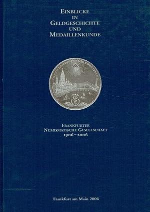 Einblicke in Geldgeschichte und Medaillenkunde ; Frankfurter Numismatische Gesellschaft 1906-2006 -...