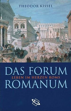 Das Forum Romanum : Leben im Herzen Roms.: Kissel, Theodor: