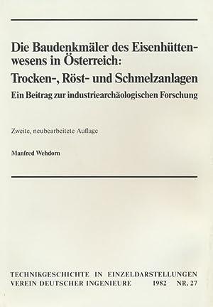 Die Baudenkmäler des Eisenhüttenwesens in Österreich: Trocken-, Röst- und ...