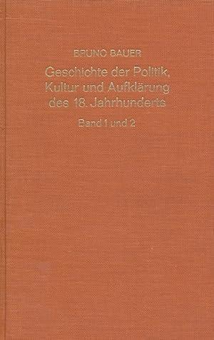 Geschichte der Politik, Kultur und Aufklärung des 18. Jahrhunderts, Band 1, Teil 1 und 2.: ...