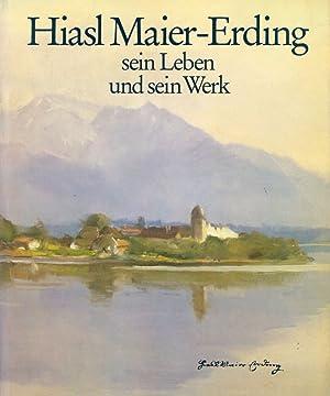 Hiasl Maier-Erding, sein Leben und sein Werk 1894-1993.: Aigner, Fritz