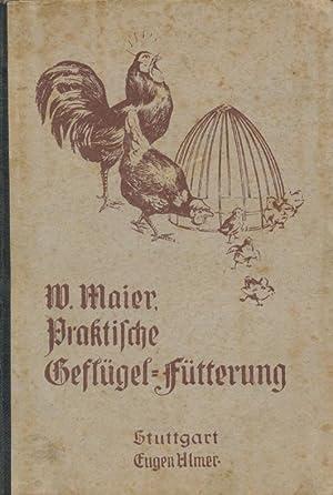 Praktische Geflügelfütterung: Ein Hilfsbuch für Geflügelzüchter und Gefl&...