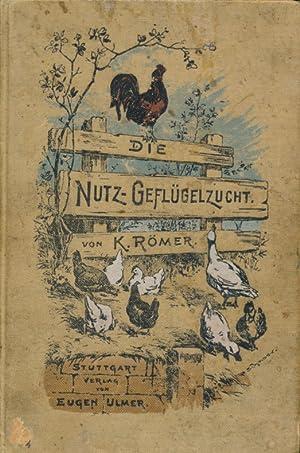 Die Nutz-Geflügelzucht: eine Anleitung zum praktischen Betrieb derselben.: R�mer, K.