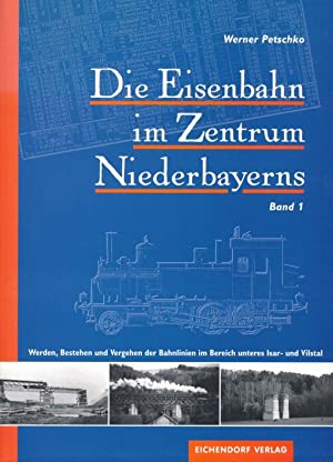 Die Eisenbahn im Zentrum Niederbayerns ; Werden, Bestehen und Vergehen der Bahnlinien im Bereich ...