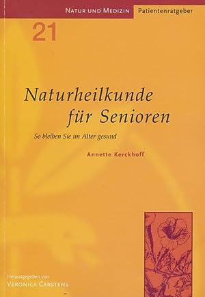 Naturheilkunde für Senioren ; So bleiben Sie im Alter gesund ; Natur und Medizin ...
