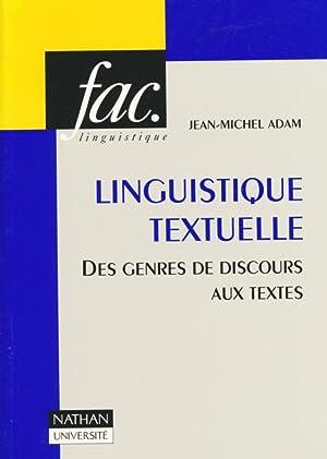 Linguistique textuelle : des genres de discours aux textes.: Adam, Jean-Michel: