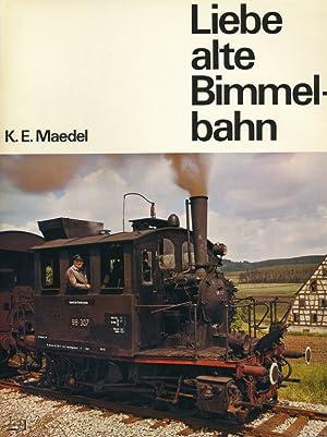 Liebe alte Bimmelbahn ; Eine Erinnerung an unsere deutschen Klein- und Nebenbahnen.: Maedel, K.-E.