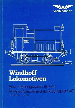Windhoff Lokomotiven; Eine Lokbaugeschichte der Rheiner Maschinenfabrik Windhoff AG.: Lauscher, ...
