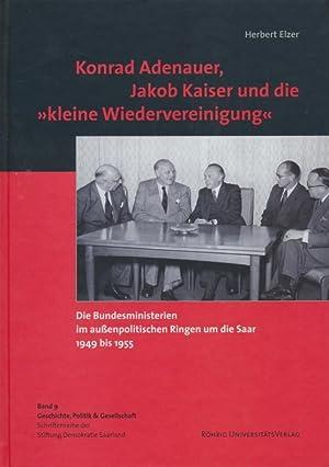 Konrad Adenauer, Jakob Kaiser und die kleine Wiedervereinigung : die Bundesministerien im auß...