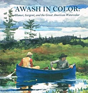 Awash in color : Homer, Sargent and the great American watercolor; (exhibtion dates: Museum of Fine...
