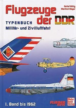 Flugzeuge der DDR ; Typenbuch Militär- und Zivilluftfahrt - 1. Band : bis 1962.: Billig, ...