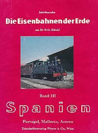 Die Eisenbahnen der Erde, Band III: Spanien, Portugal, Mallorca, Azoren.: St�ckl, Fritz