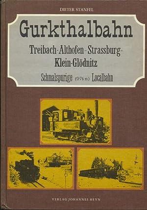 Gurkthalbahn : Treibach-Althofen - Strassburg - Klein-Glödnitz ; schmalspurige (0,76 m) ...