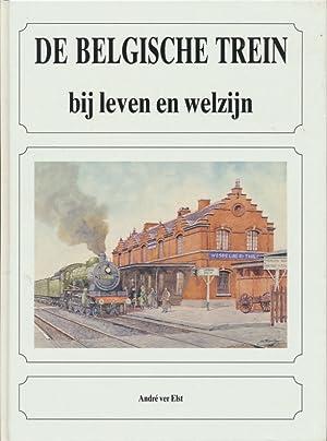 De Belgische Trein ; bij leven en welzijn.: ver Elst, André