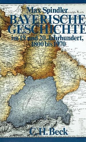 Bayerische Geschichte im 19. und 20. Jahrhundert ; 1800 bis 1970 (2 Bände).: Spindler, Max