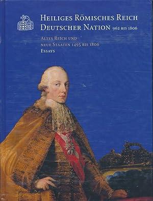 Heiliges Römisches Reich Deutscher Nation 962-1806 ; Altes Reich und neue Staaten 1495 bis ...