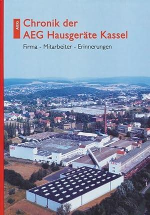 Chronik der AEG Hausgeräte Kassel ; Firma - Mitarbeiter - Erinnerungen.: AEG Hausgeräte GmbH, ...
